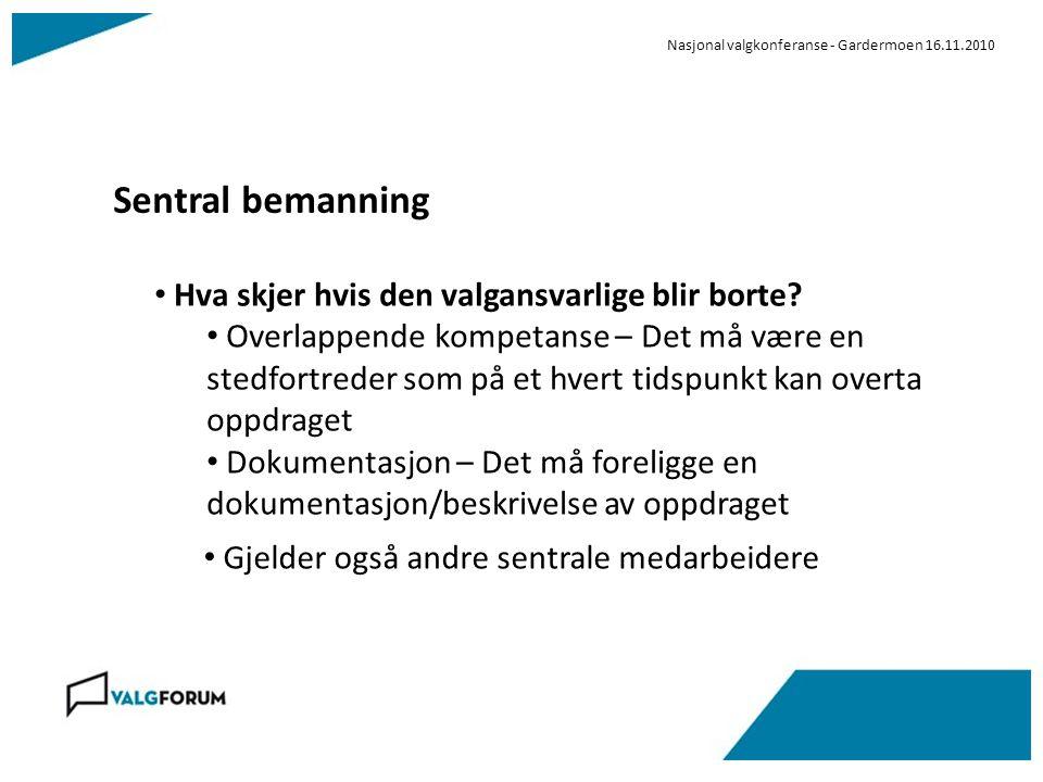 Nasjonal valgkonferanse - Gardermoen 16.11.2010 Sentral bemanning Hva skjer hvis den valgansvarlige blir borte? Overlappende kompetanse – Det må være