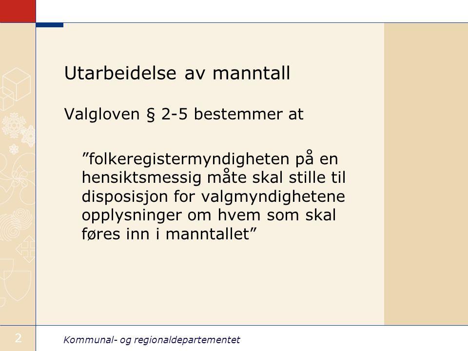 Kommunal- og regionaldepartementet 3 Etableringen av manntallet Det initielle manntallet (rådata) leveres av Skatt 30.06.