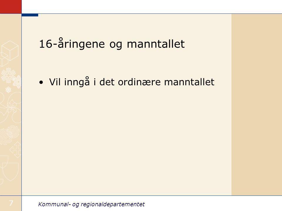Kommunal- og regionaldepartementet 7 16-åringene og manntallet Vil inngå i det ordinære manntallet