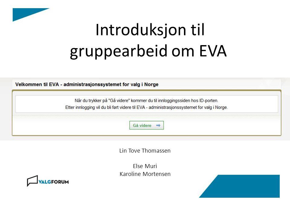 Introduksjon til gruppearbeid om EVA Lin Tove Thomassen Else Muri Karoline Mortensen