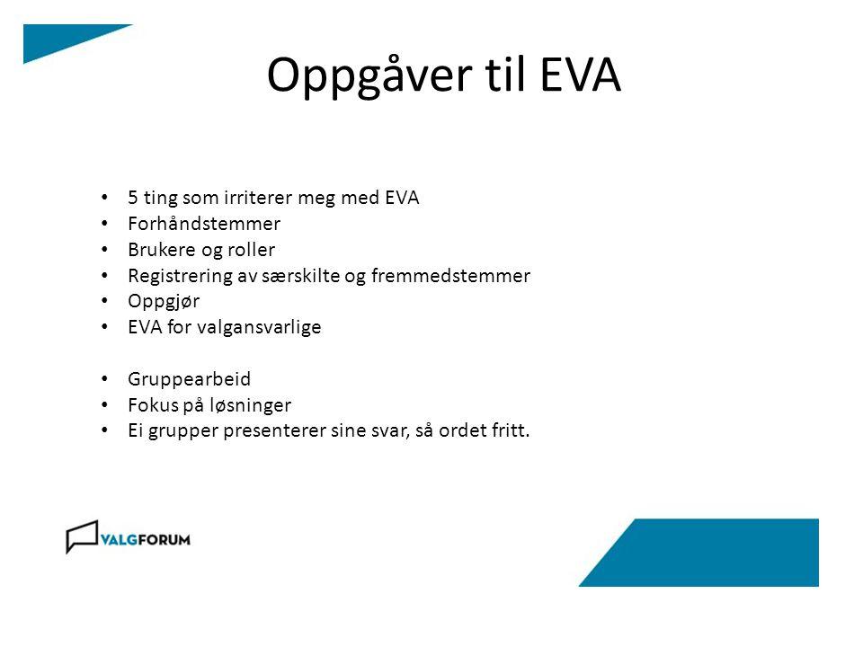 Oppgåver til EVA 5 ting som irriterer meg med EVA Forhåndstemmer Brukere og roller Registrering av særskilte og fremmedstemmer Oppgjør EVA for valgans