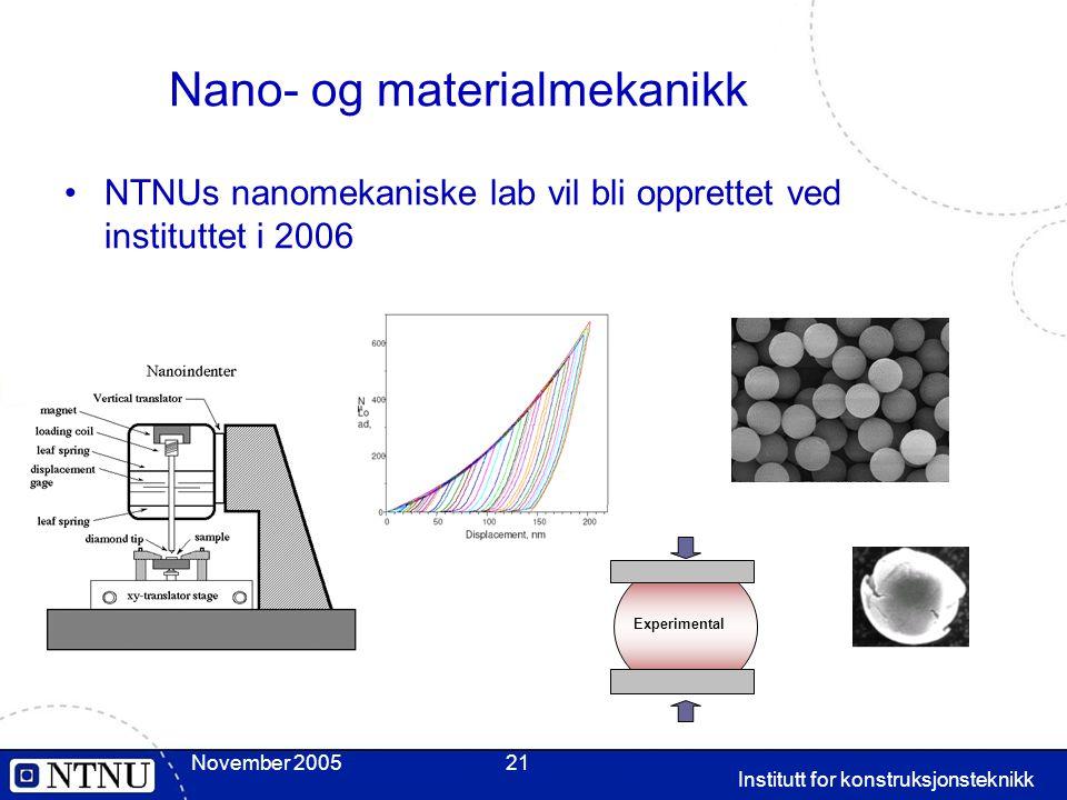 November 2005 Institutt for konstruksjonsteknikk 21 Nano- og materialmekanikk NTNUs nanomekaniske lab vil bli opprettet ved instituttet i 2006 Experim