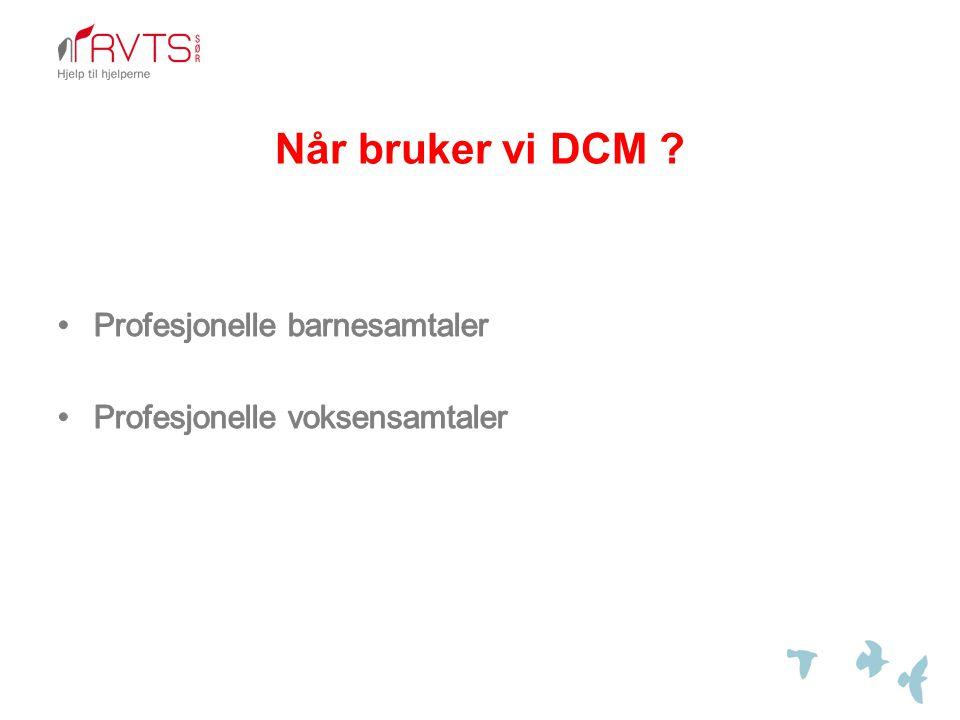 Når bruker vi DCM ?