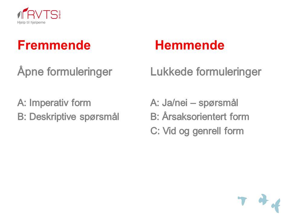 Fremmende Hemmende Lukkede formuleringer A: Ja/nei – spørsmål B: Årsaksorientert form C: Vid og genrell form
