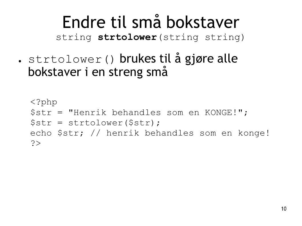 10 Endre til små bokstaver string strtolower(string string) ● strtolower() brukes til å gjøre alle bokstaver i en streng små <?php $str =