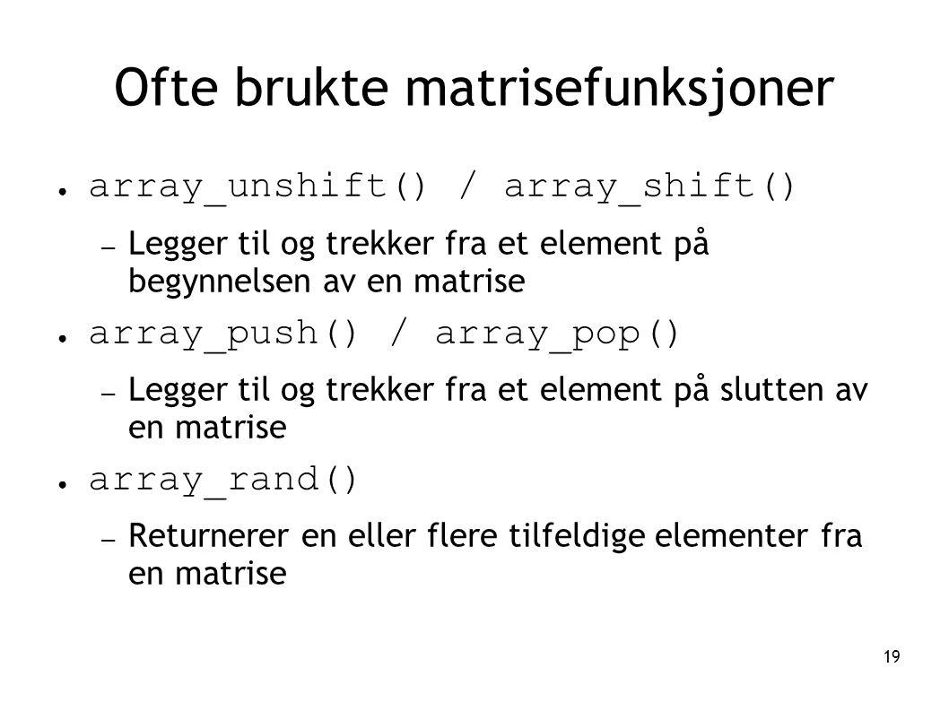 19 Ofte brukte matrisefunksjoner ● array_unshift() / array_shift() – Legger til og trekker fra et element på begynnelsen av en matrise ● array_push()