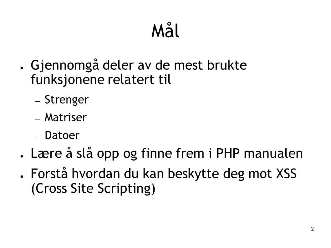 2 Mål ● Gjennomgå deler av de mest brukte funksjonene relatert til – Strenger – Matriser – Datoer ● Lære å slå opp og finne frem i PHP manualen ● Fors