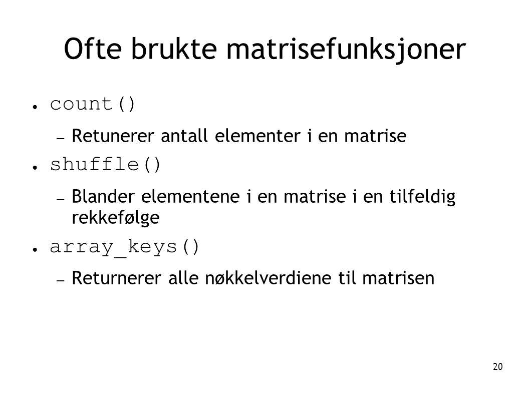 20 Ofte brukte matrisefunksjoner ● count() – Retunerer antall elementer i en matrise ● shuffle() – Blander elementene i en matrise i en tilfeldig rekk