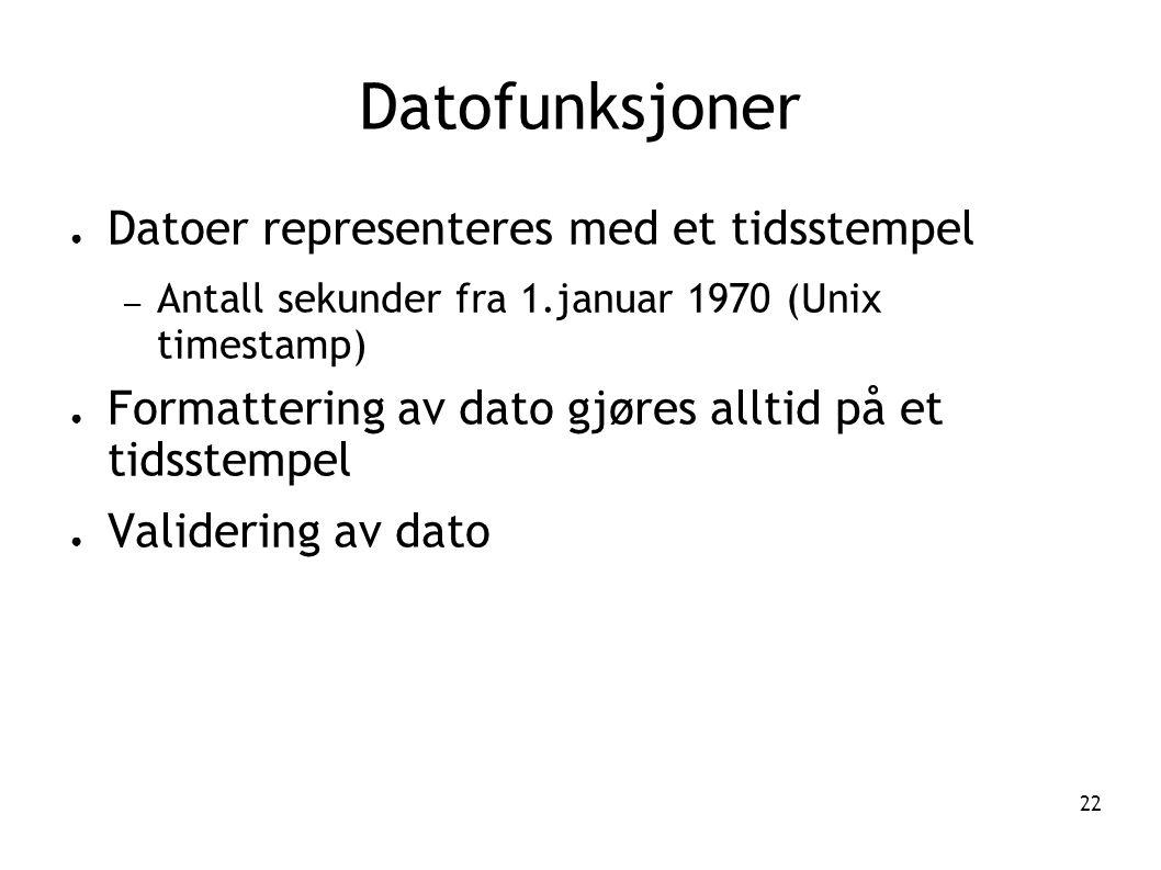 22 Datofunksjoner ● Datoer representeres med et tidsstempel – Antall sekunder fra 1.januar 1970 (Unix timestamp) ● Formattering av dato gjøres alltid