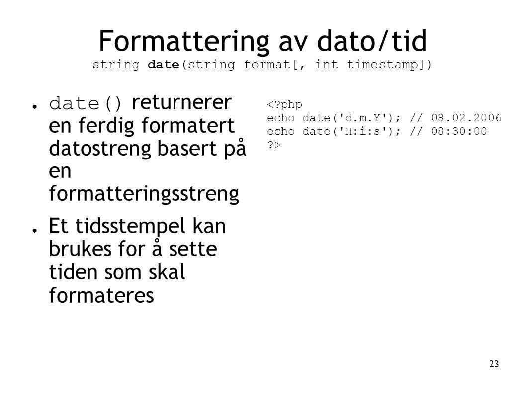 23 Formattering av dato/tid string date(string format[, int timestamp]) ● date() returnerer en ferdig formatert datostreng basert på en formatteringss