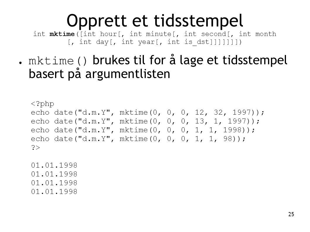 25 Opprett et tidsstempel int mktime([int hour[, int minute[, int second[, int month [, int day[, int year[, int is_dst]]]]]]]) ● mktime() brukes til