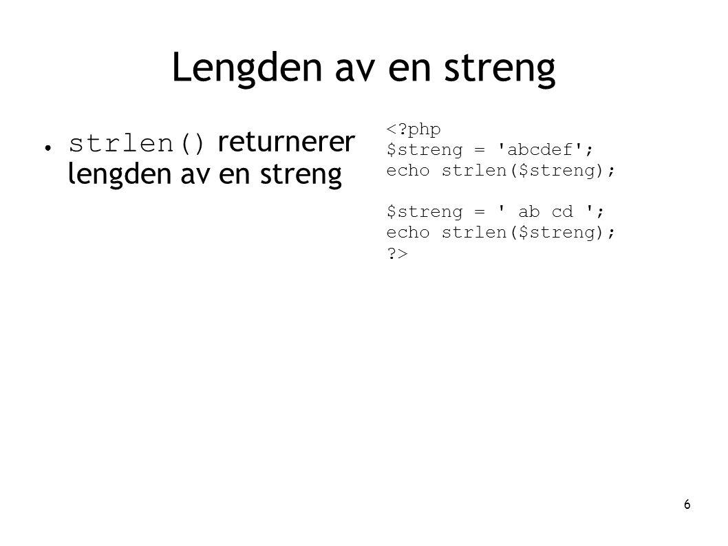 6 Lengden av en streng ● strlen() returnerer lengden av en streng <?php $streng = 'abcdef'; echo strlen($streng); $streng = ' ab cd '; echo strlen($st