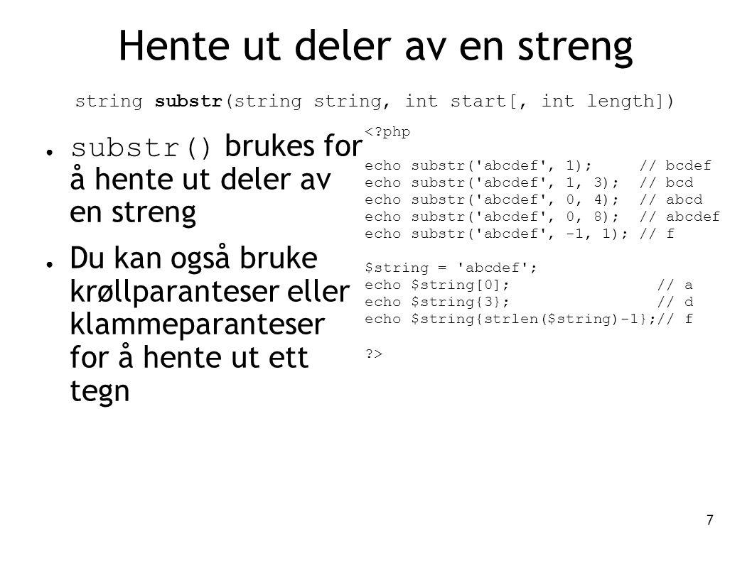 7 Hente ut deler av en streng string substr(string string, int start[, int length]) ● substr() brukes for å hente ut deler av en streng ● Du kan også