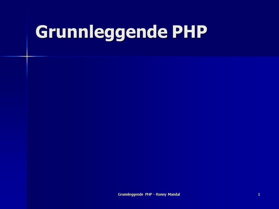 Grunnleggende PHP - Ronny Mandal1 Grunnleggende PHP