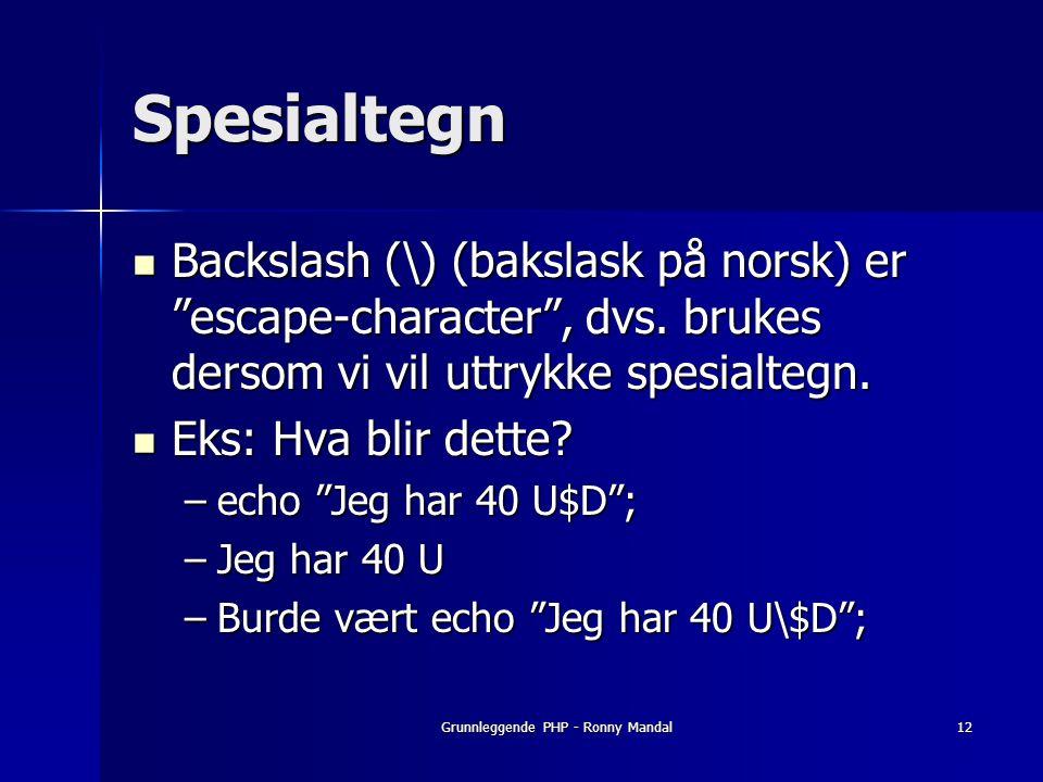 Grunnleggende PHP - Ronny Mandal12 Spesialtegn Backslash (\) (bakslask på norsk) er escape-character , dvs.