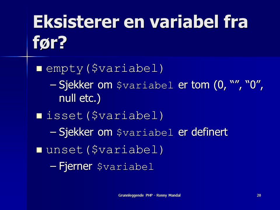 Grunnleggende PHP - Ronny Mandal20 Eksisterer en variabel fra før.