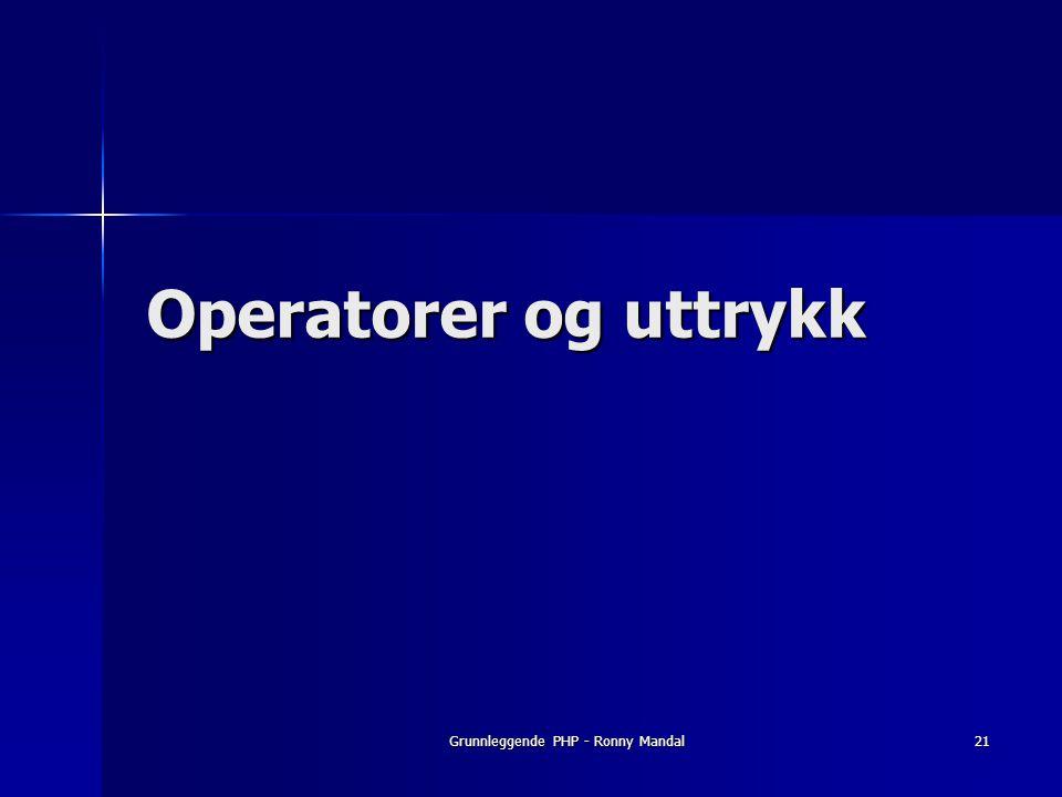 Grunnleggende PHP - Ronny Mandal21 Operatorer og uttrykk