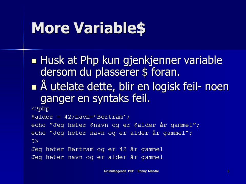 Grunnleggende PHP - Ronny Mandal6 More Variable$ Husk at Php kun gjenkjenner variable dersom du plasserer $ foran.