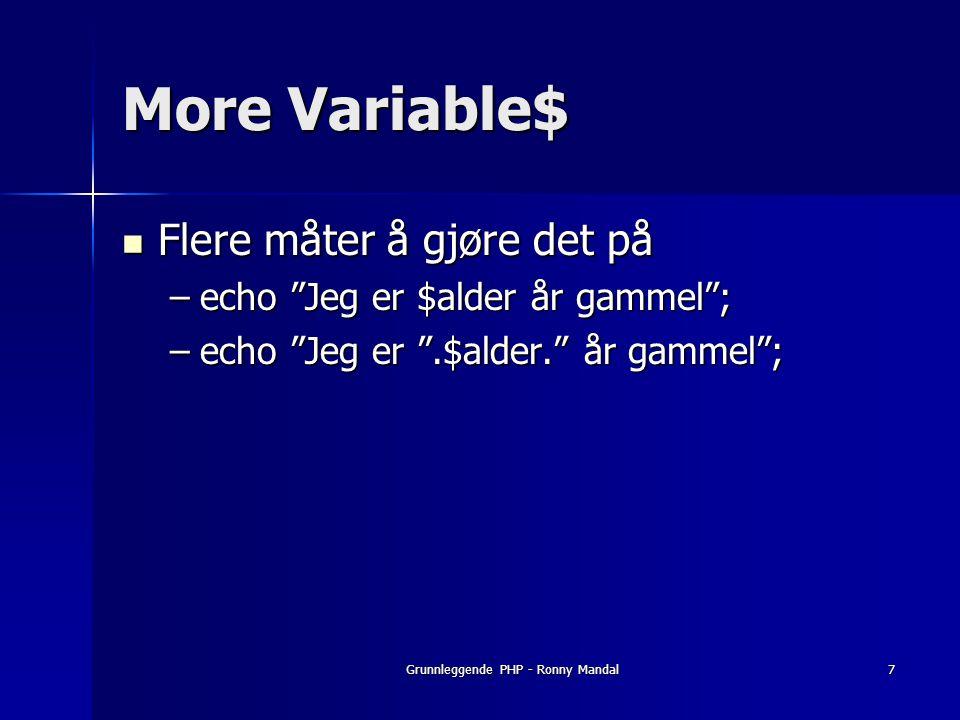 Grunnleggende PHP - Ronny Mandal7 More Variable$ Flere måter å gjøre det på Flere måter å gjøre det på –echo Jeg er $alder år gammel ; –echo Jeg er .$alder. år gammel ;