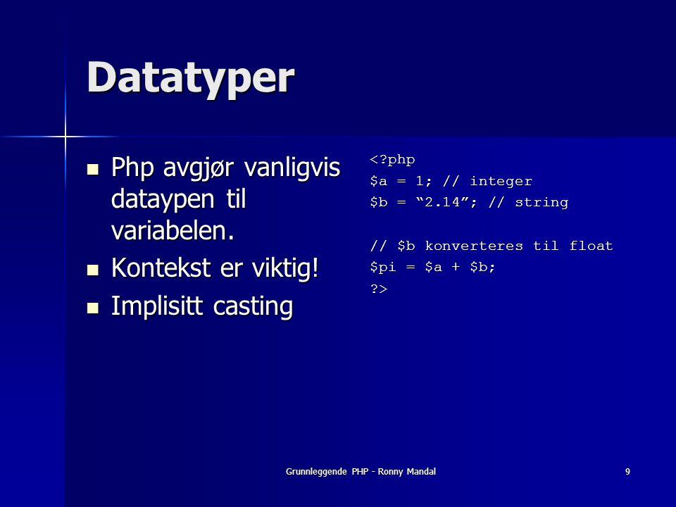 Grunnleggende PHP - Ronny Mandal9 Datatyper Php avgjør vanligvis dataypen til variabelen.