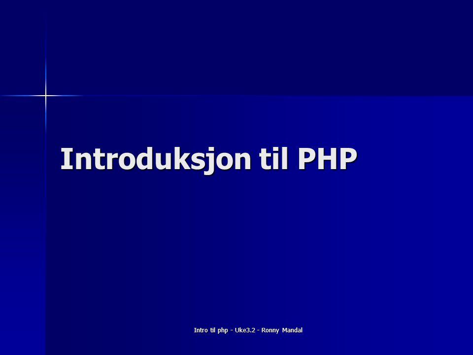 Intro til php - Uke3.2 - Ronny Mandal Introduksjon til PHP