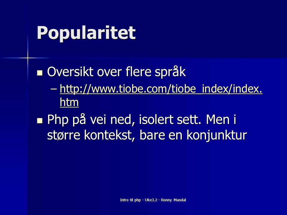 Intro til php - Uke3.2 - Ronny Mandal Popularitet Oversikt over flere språk Oversikt over flere språk –http://www.tiobe.com/tiobe_index/index.
