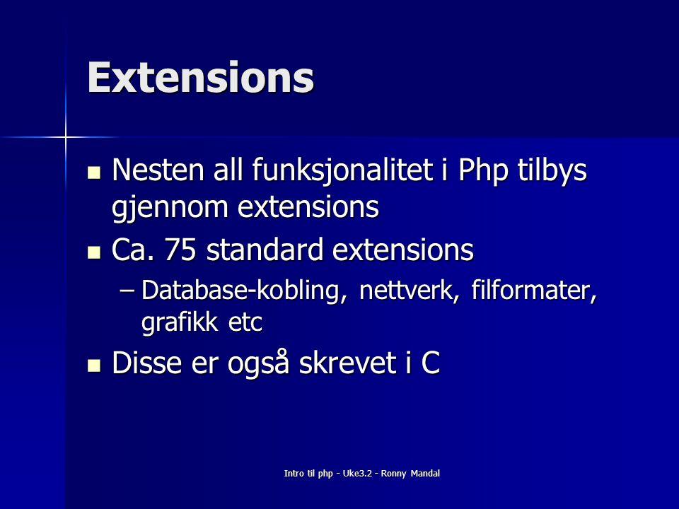 Intro til php - Uke3.2 - Ronny Mandal Extensions Nesten all funksjonalitet i Php tilbys gjennom extensions Nesten all funksjonalitet i Php tilbys gjennom extensions Ca.