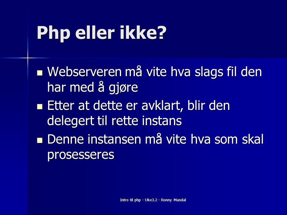 Intro til php - Uke3.2 - Ronny Mandal Php eller ikke.