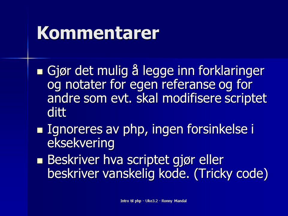 Intro til php - Uke3.2 - Ronny Mandal Kommentarer Gjør det mulig å legge inn forklaringer og notater for egen referanse og for andre som evt.