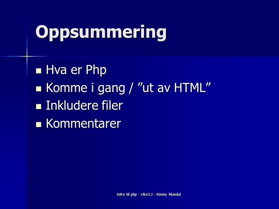 Oppsummering Hva er Php Hva er Php Komme i gang / ut av HTML Komme i gang / ut av HTML Inkludere filer Inkludere filer Kommentarer Kommentarer