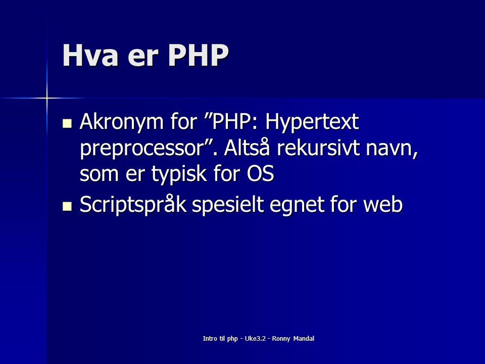 Intro til php - Uke3.2 - Ronny Mandal Hva er PHP Akronym for PHP: Hypertext preprocessor .