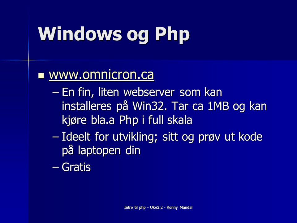 Intro til php - Uke3.2 - Ronny Mandal Windows og Php www.omnicron.ca www.omnicron.ca www.omnicron.ca –En fin, liten webserver som kan installeres på Win32.