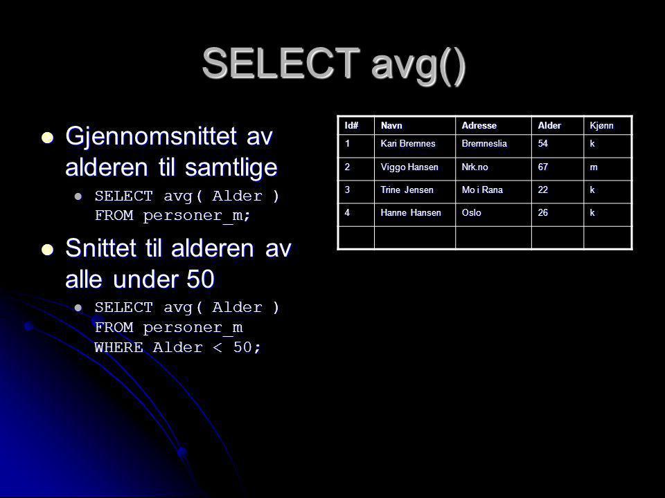 SELECT avg() Gjennomsnittet av alderen til samtlige Gjennomsnittet av alderen til samtlige SELECT avg( Alder ) FROM personer_m; SELECT avg( Alder ) FR