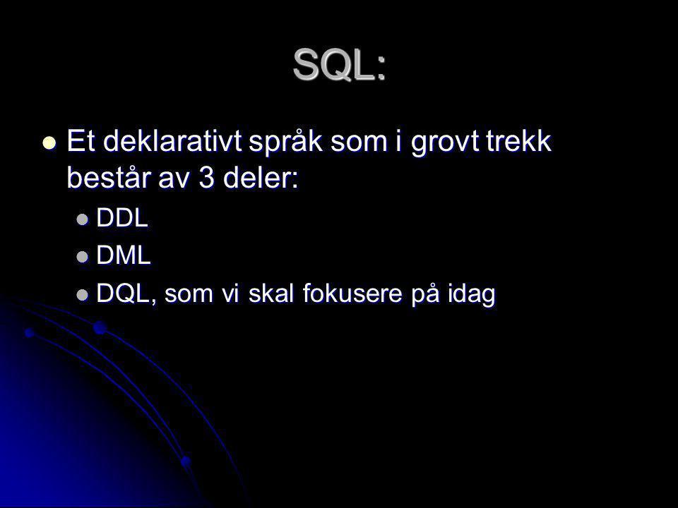 SQL: Et deklarativt språk som i grovt trekk består av 3 deler: Et deklarativt språk som i grovt trekk består av 3 deler: DDL DDL DML DML DQL, som vi s