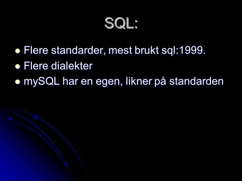 SQL: Flere standarder, mest brukt sql:1999. Flere standarder, mest brukt sql:1999. Flere dialekter Flere dialekter mySQL har en egen, likner på standa