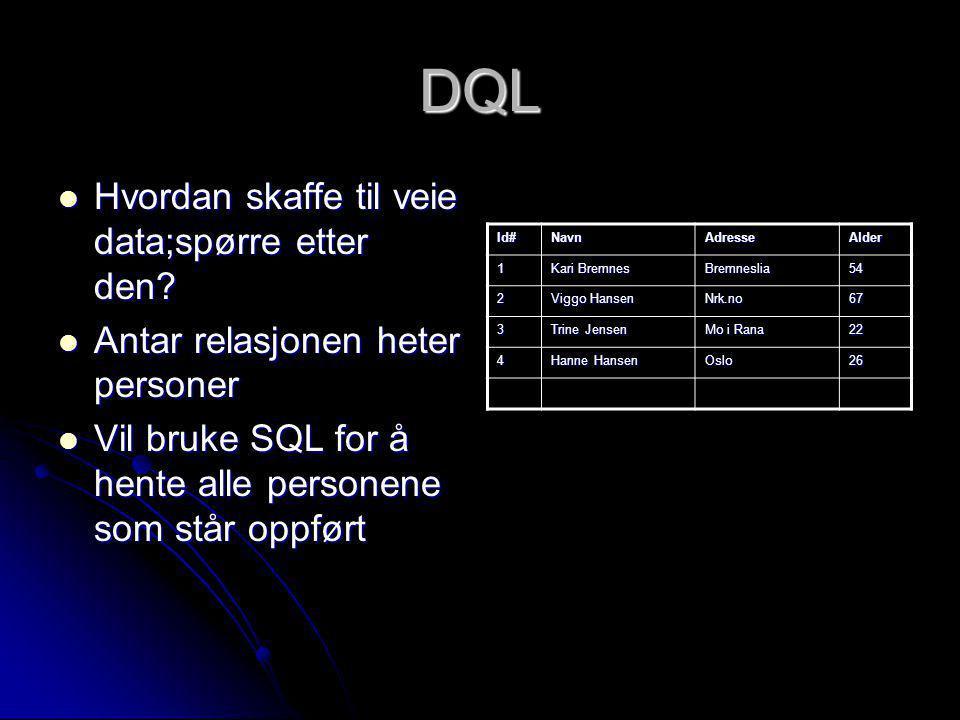 DQL Hvordan skaffe til veie data;spørre etter den? Hvordan skaffe til veie data;spørre etter den? Antar relasjonen heter personer Antar relasjonen het