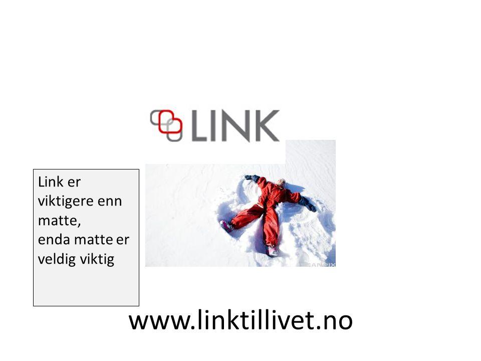 Link er viktigere enn matte, enda matte er veldig viktig www.linktillivet.no