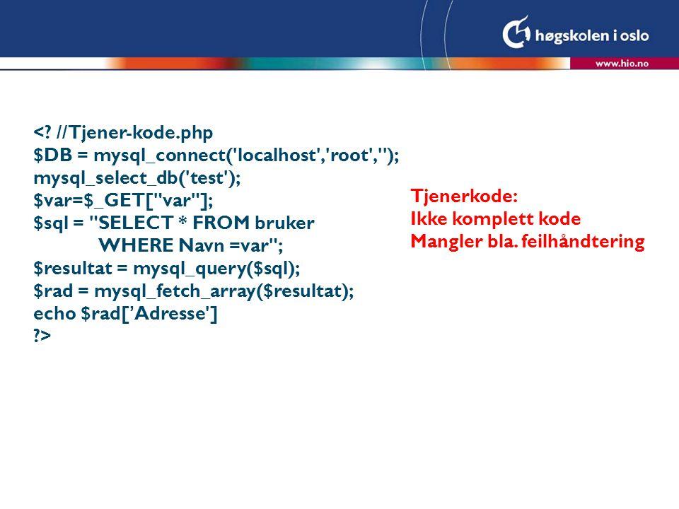 <? //Tjener-kode.php $DB = mysql_connect('localhost','root',''); mysql_select_db('test'); $var=$_GET[