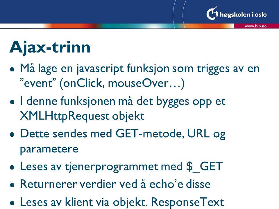 """Ajax-trinn l Må lage en javascript funksjon som trigges av en """"event"""" (onClick, mouseOver…) l I denne funksjonen må det bygges opp et XMLHttpRequest o"""
