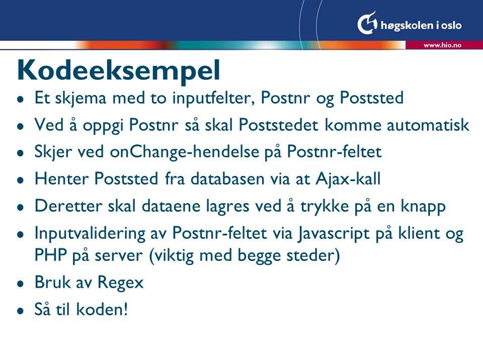 Kodeeksempel l Et skjema med to inputfelter, Postnr og Poststed l Ved å oppgi Postnr så skal Poststedet komme automatisk l Skjer ved onChange-hendelse