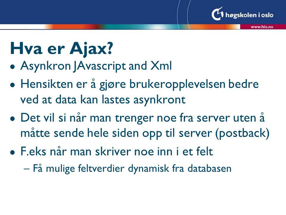 Hva er Ajax? l Asynkron JAvascript and Xml l Hensikten er å gjøre brukeropplevelsen bedre ved at data kan lastes asynkront l Det vil si når man trenge