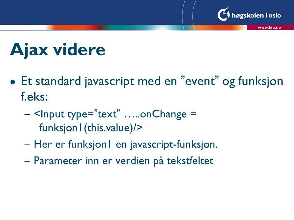 """Ajax videre l Et standard javascript med en """"event"""" og funksjon f.eks: – –Her er funksjon1 en javascript-funksjon. –Parameter inn er verdien på tekstf"""