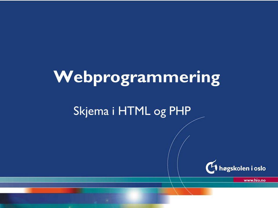 Høgskolen i Oslo Webprogrammering Skjema i HTML og PHP