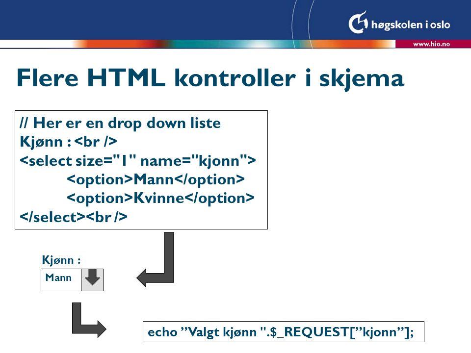 """Flere HTML kontroller i skjema // Her er en drop down liste Kjønn : Mann Kvinne Kjønn : Mann echo """"Valgt kjønn"""