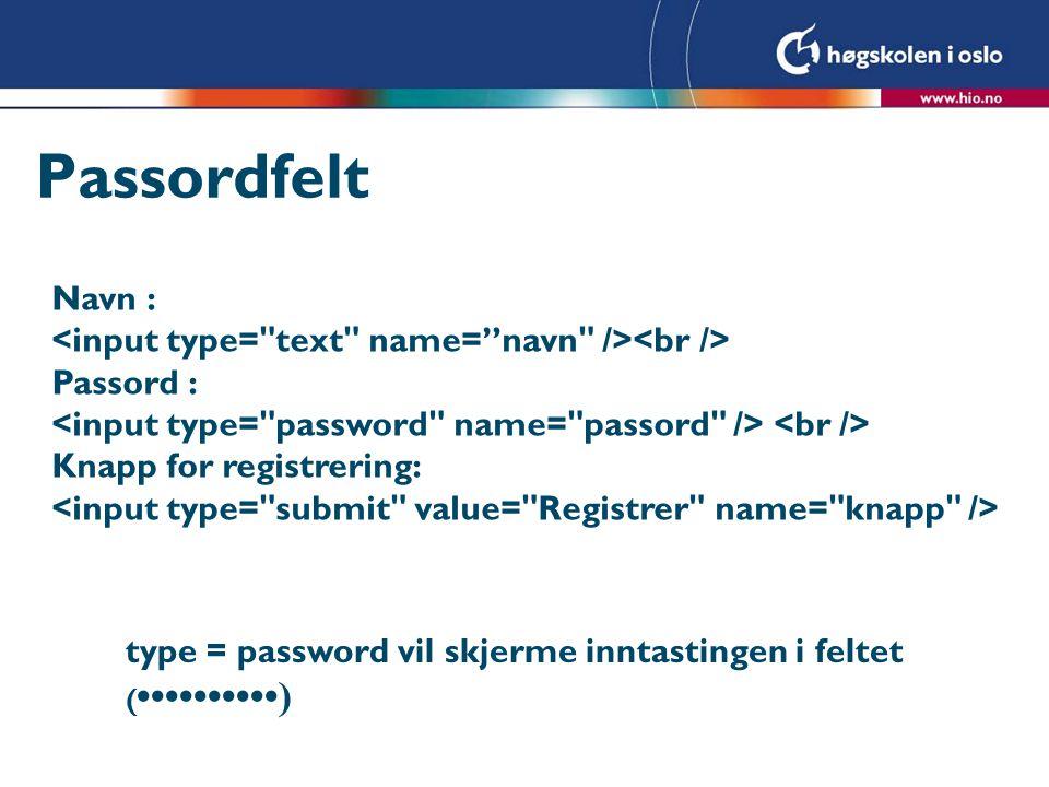 Passordfelt Navn : Passord : Knapp for registrering: type = password vil skjerme inntastingen i feltet ( )