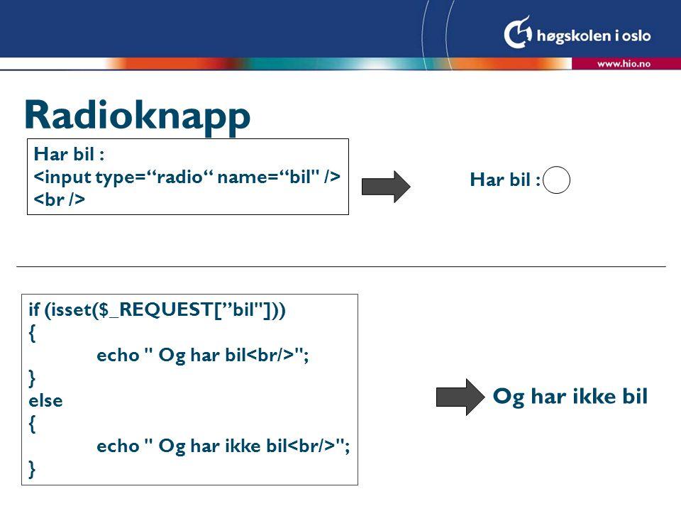 "Radioknapp Har bil : if (isset($_REQUEST[""bil"
