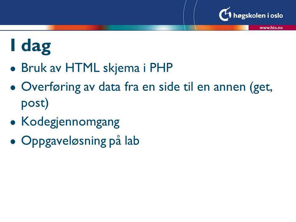 I dag l Bruk av HTML skjema i PHP l Overføring av data fra en side til en annen (get, post) l Kodegjennomgang l Oppgaveløsning på lab