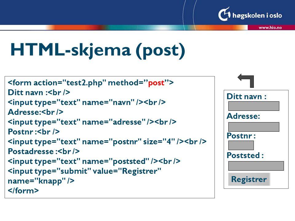 HTML-skjema (post) Ditt navn : Adresse: Postnr : Postadresse : Ditt navn : Adresse: Postnr : Poststed : Registrer