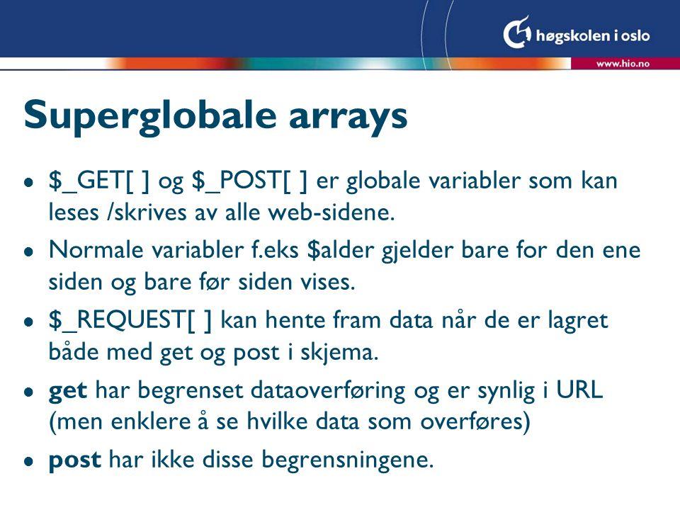 Superglobale arrays l $_GET[ ] og $_POST[ ] er globale variabler som kan leses /skrives av alle web-sidene. l Normale variabler f.eks $alder gjelder b