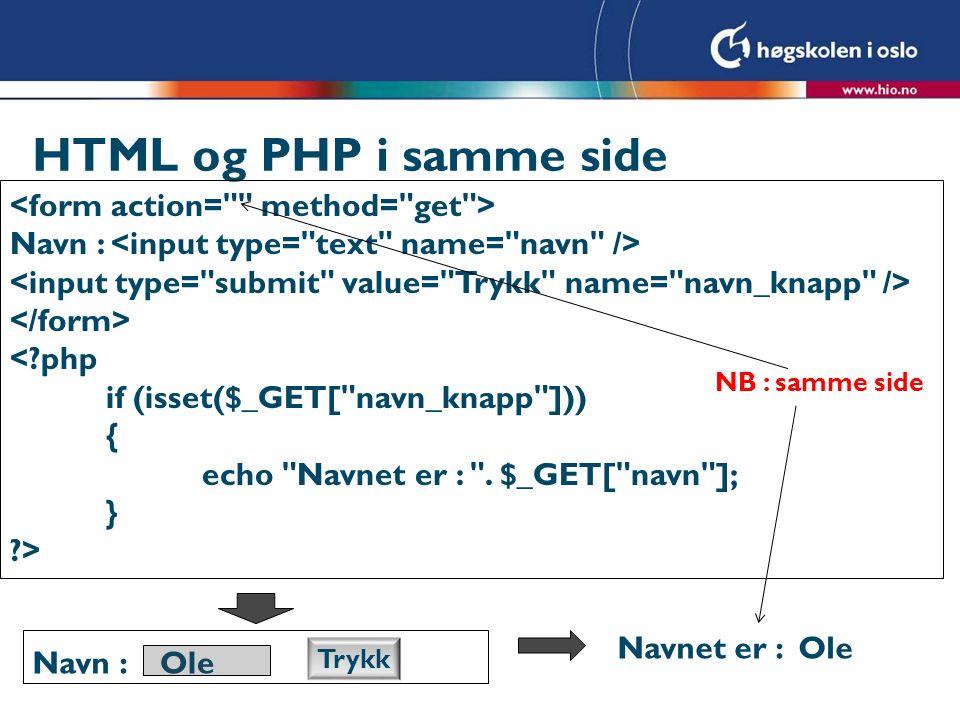 HTML og PHP i samme side Navn : <?php if (isset($_GET[